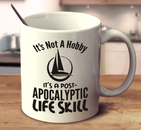 It's Not A Hobby It's A Post-Apocalyptic Life Skill - Sailing