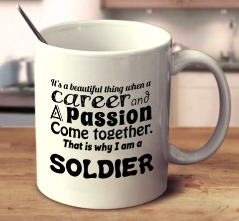 It Is A Beautiful Thing When A Career And A Passion Come Together. That Is Why I Am A Soldier.