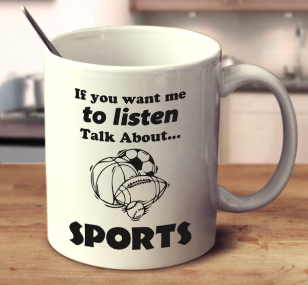 If You Want Me To Listen Talk About Sports