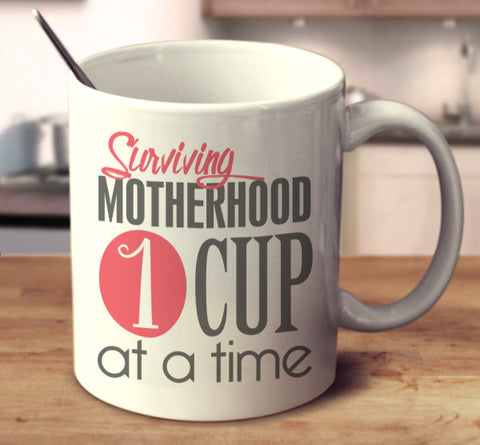 Surviving Motherhood 1 Cup At A Time