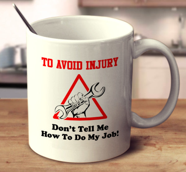 To Avoid Injury Don't Tell Me How To Do My Job