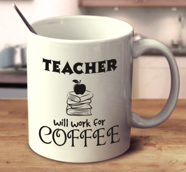 Teacher Will Work For Coffee