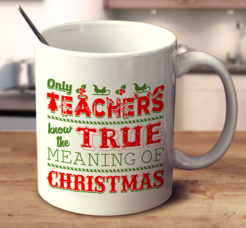 Only Teachers Know The True Meaning Of Christmas