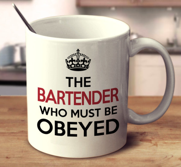 The Bartender Who Must Be Obeyed