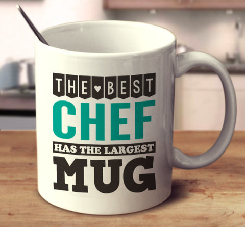 The Best Chef Has The Largest Mug