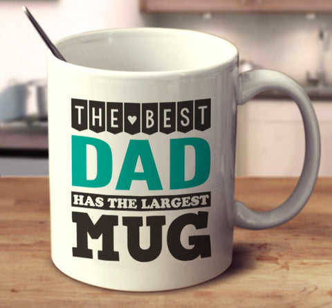 The Best Dad Has The Largest Mug