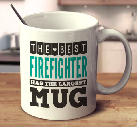 The Best Firefighter Has The Largest Mug