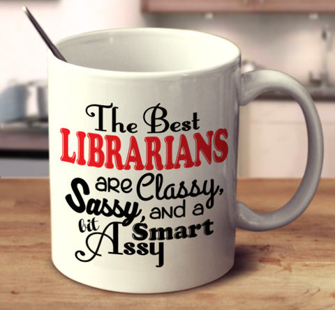 The Best Librarians Are Classy, Sassy, And A Bit Smart Assy