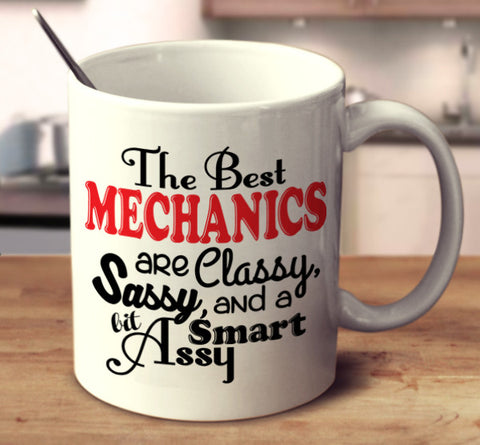 The Best Mechanics Are Classy, Sassy, And A Bit Smart Assy