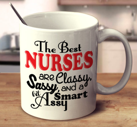 The Best Nurses Are Classy, Sassy, And A Bit Smart Assy
