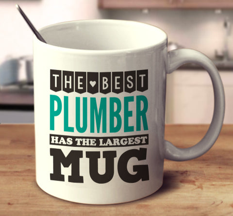 The Best Plumber Has The Largest Mug