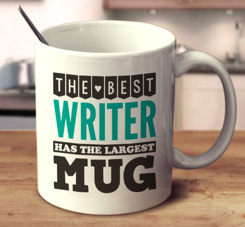 The Best Writer Has The Largest Mug