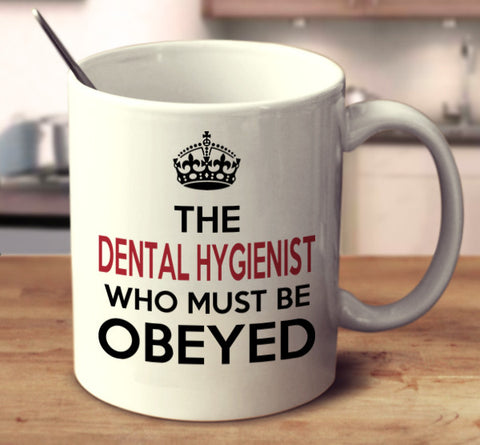 The Dental Hygienist Who Must Be Obeyed