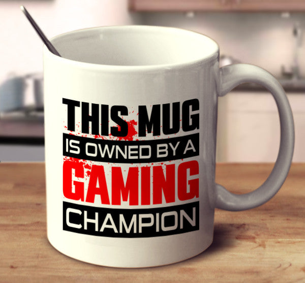 This Mug Is Owned By A GamIng Champion