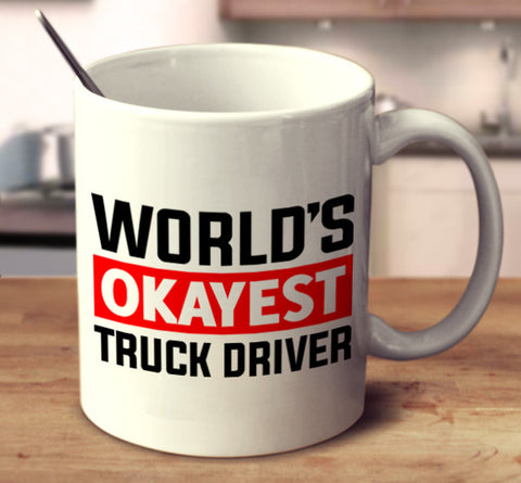 World's Okayest Truck Driver