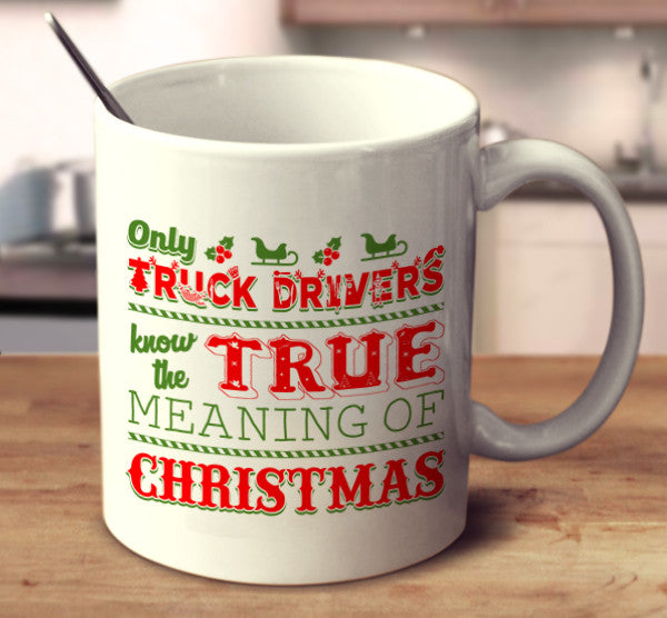 Only Truck Drivers Know The True Meaning Of Christmas