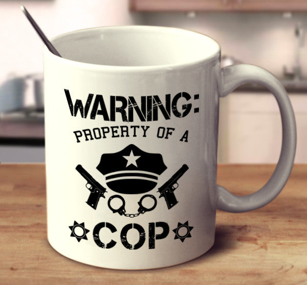 Warning: Property Of A Cop