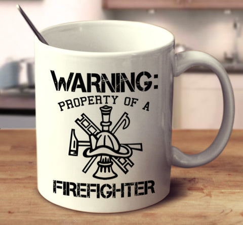 Warning: Property Of A Firefighter