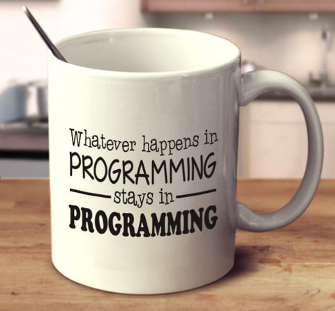 Whatever Happens In Programming Stays In Programming