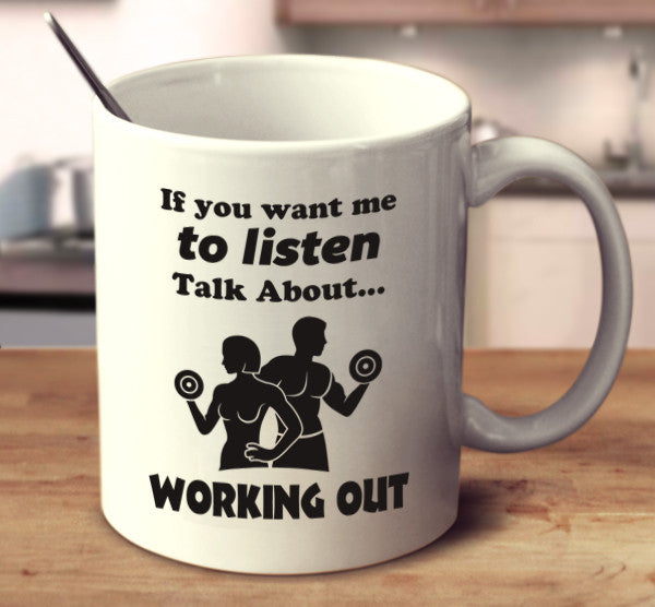 If You Want Me To Listen Talk About Working Out