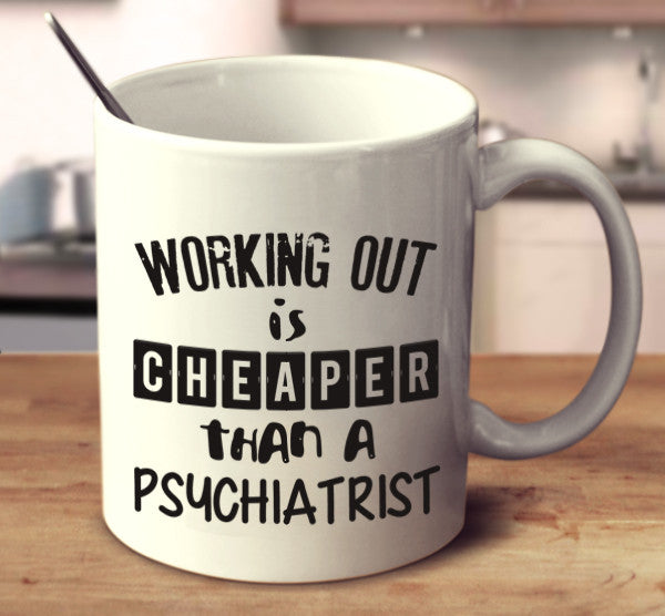 Working Out Is Cheaper Than A Psychiatrist