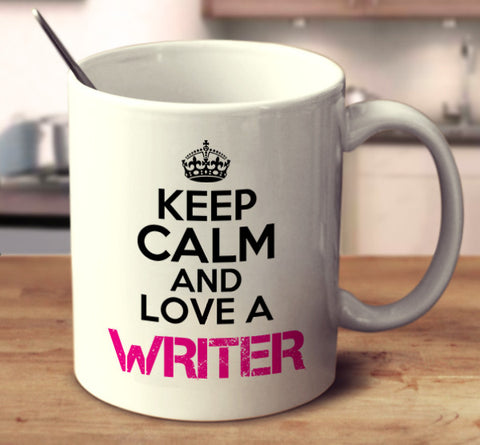 Keep Calm And Love A Writer