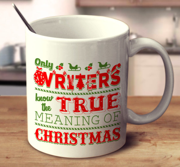 Only Writers Know The True Meaning Of Christmas