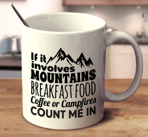 If It Involves Mountains, Breakfast Food, Coffee, Or Campfires, Count Me In.
