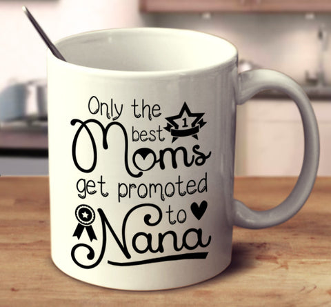 Only The Best Moms Get Promoted To Nana
