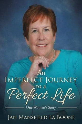 An Imperfect Journey to a Perfect Life: One Woman's Story