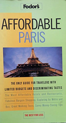 Affordable Paris: The Only Guide for Travelers with Limited Budgets and Discriminating Tastes (Fodor's)
