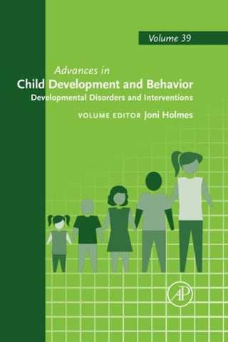 Advances in Child Development and Behavior: Developmental Disorders and Interventions (Volume 39)
