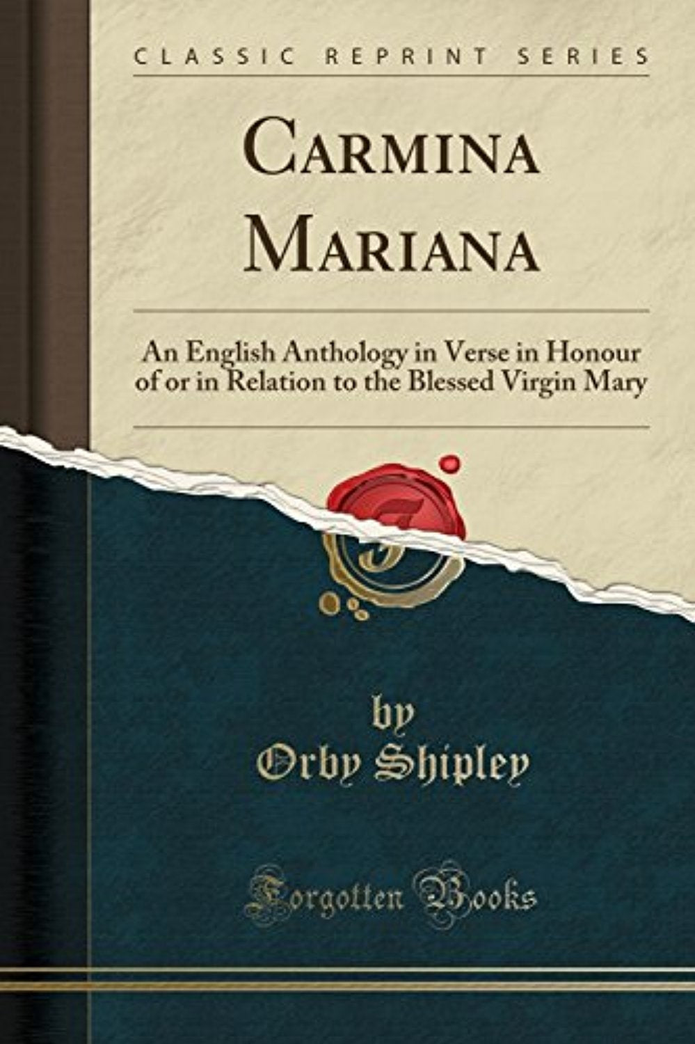 Carmina Mariana: An English Anthology in Verse in Honour of or in Relation to the Blessed Virgin Mary (Classic Reprint)