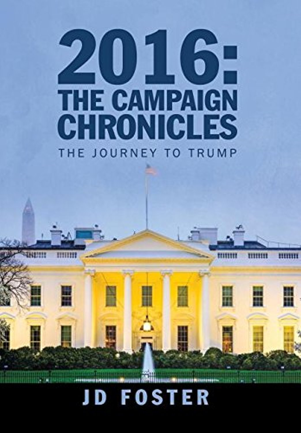 2016: The Campaign Chronicles: The Journey to Trump