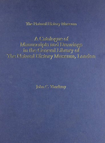 A Catalogue of Manuscripts and Drawings in the General Library of the Natural History Museum (Historical Studies in the Life and Earth Sciences, No. 4)