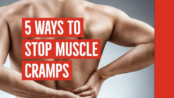 5 Ways To Stop Muscle Cramps