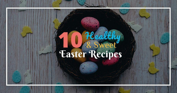 10 Healthy & Healthy Easter Desserts