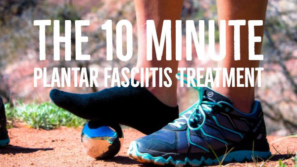 The 10 Minute Plantar Fasciitis Treatment