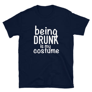 Being Drunk is my Costume T-Shirt (Halloween Special)