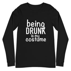 Being Drunk is my Costume Long Sleeve (Halloween Special)