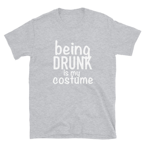 Image of Being Drunk is my Costume T-Shirt (Halloween Special)