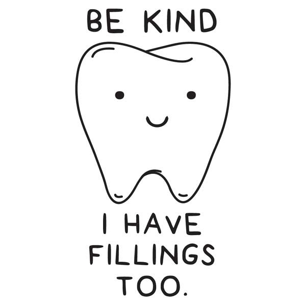 Be Kind I Have Fillings