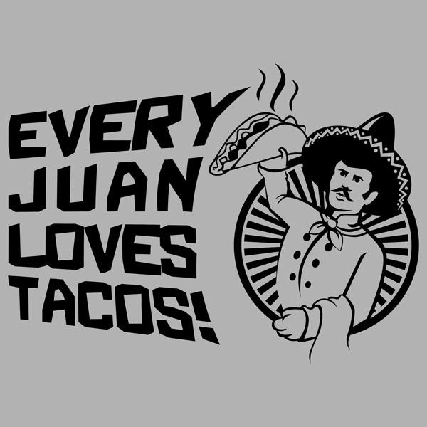 Every Juan Loves Tacos