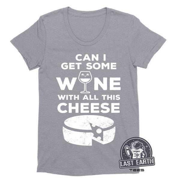 Can I get Some Wine With All This Cheese T Shirt Funny Wine Tees Wine and Cheese Gifts For Her Funny Tees Party Tees Birthday Gifts Tshirts