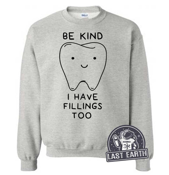 Funny Dentistry Sweatshirt Be Kind I Have Fillings Too Sweater Gifts For Dentists Fleece Pullover Funny Sweaters Mens Womens Smile Teeth Pun