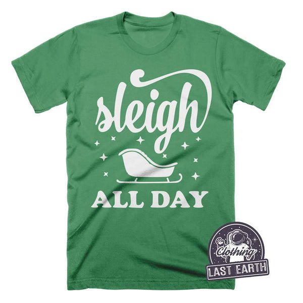 Sleigh All Day Christmas Shirt | Funny Christmas Shirts | Santa T Shirt | Snow Shirt | Holiday Shirts | Mens Tshirt | Womens Graphic Tees