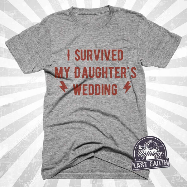 I Survived My Daughters Wedding Shirt | Father of the Bride | Dad Gift | Gifts For Dad | Wedding Gift | Personalized Gift | Fathers Gift
