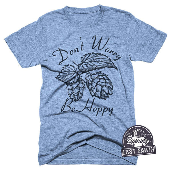 Dont Worry Be Hoppy Shirt | Brew Beer Shirt | Hops Shirt | Craft Beer Tshirt | Funny Shirts | Mens Womens Shirts | Home Brewer | Beer Gifts