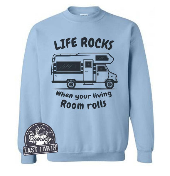 Life Rocks Sweater, Funny Sweatshirt, Travelling Gift, Road Trip Shirt, Funny Sweaters, Camper Gifts, Camping Shirt, Mens, Womens, Sweaters