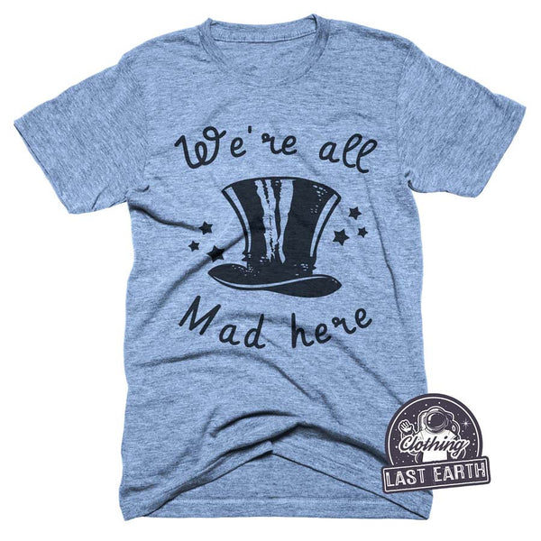 Mad Hatter Shirt, We're All Mad Here Shirt, Funny Tshirts, Coffee Shirt, Mens, Womens Graphic Tee, Alice in Wonderland Shirt, Top Hat Shirt